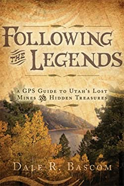 Following the Legends: A GPS Guide to Utah's Lost Mines and Hidden Treasures 9781599550435