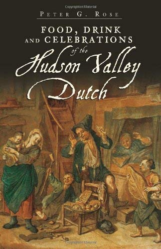 Food, Drink and Celebrations of the Hudson Valley Dutch 9781596295957