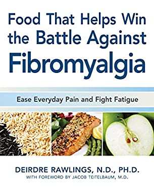 Food That Helps Win the Battle Against Fibromyalgia: Ease Everyday Pain and Fight Fatigue 9781592333202