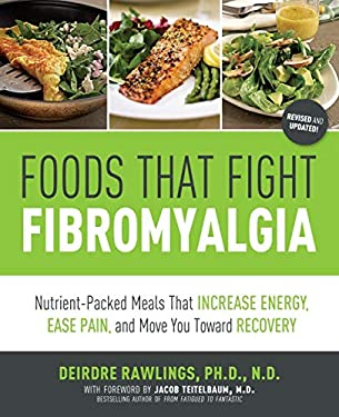 Foods That Fight Fibromyalgia: Nutrient-Packed Meals That Increase Energy, Ease Pain, and Move You Towards Recovery 9781592335398