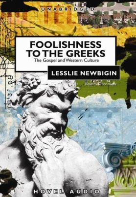 Foolishness to the Greeks: The Gospel and Western Culture 9781596442962