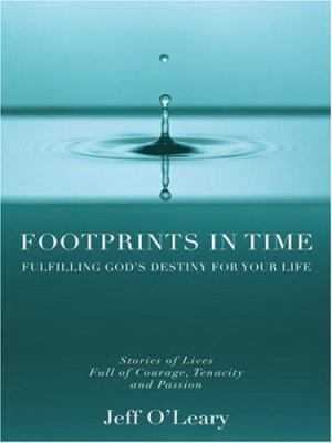 Footprints in Time: Fulfilling God's Destiny for Your Life 9781594151705