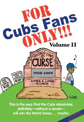 For Cubs Fans Only!!!: This Is the Year That the Cubs Absolutely, Definitely, Without a Doubt Will Win the World Series--Maybe. [With Poster] 9781599213385