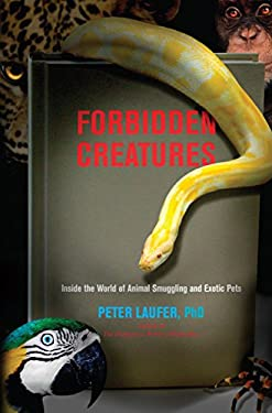 Forbidden Creatures: Inside the World of Animal Smuggling and Exotic Pets 9781599219264