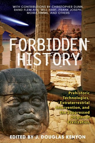 Forbidden History: Prehistoric Technologies, Extraterrestrial Intervention, and the Suppressed Origins of Civilization 9781591430452