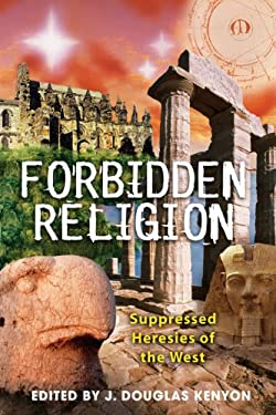 Forbidden Religion: Suppressed Heresies of the West 9781591430674