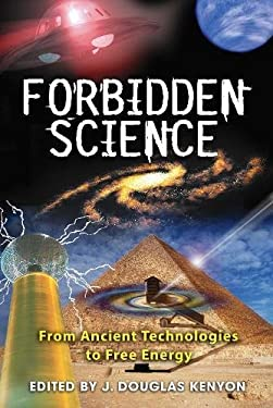 Forbidden Science: From Ancient Technologies to Free Energy 9781591430827