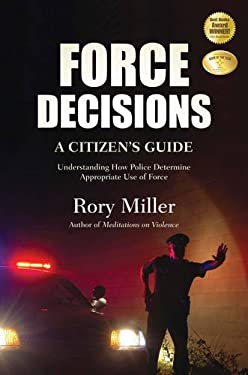 Force Decisions: A Citizen's Guide - Understanding How Police Determine Appropriate Use of Force 9781594392436