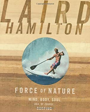 Force of Nature: Mind, Body, Soul, And, of Course, Surfing 9781594869426