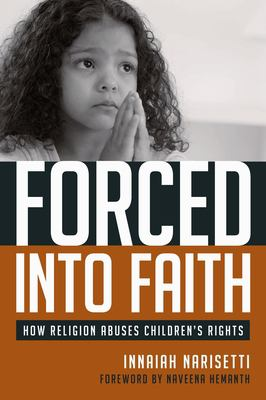 Forced Into Faith: How Religion Abuses Children's Rights 9781591026068