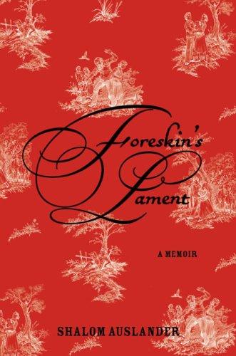 Foreskin's Lament: A Memoir 9781594489556