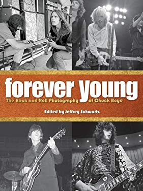 Forever Young: The Rock and Roll Photography of Chuck Boyd 9781595800718
