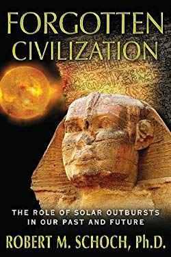 Forgotten Civilization: The Role of Solar Outbursts in Our Past and Future 9781594774973