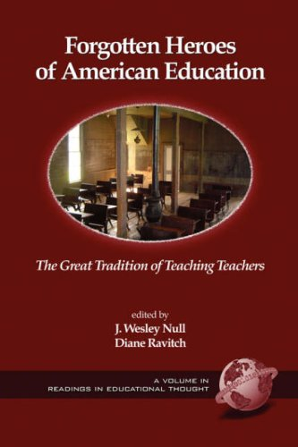 Forgotten Heroes of American Education: The Great Tradition of Teaching Teachers (PB) 9781593114473