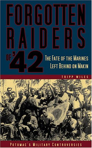 Forgotten Raiders of '42: The Fate of the Marines Left Behind on Makin 9781597970556