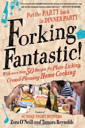 Forking Fantastic!: Put the Party Back in Dinner Party 9781592405053