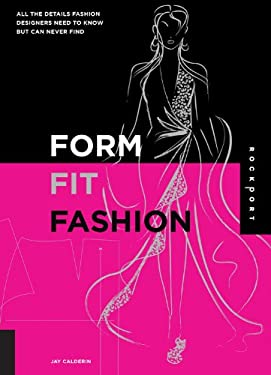 Form, Fit, and Fashion: All the Details Fashion Designers Need to Know But Can Never Find 9781592535415