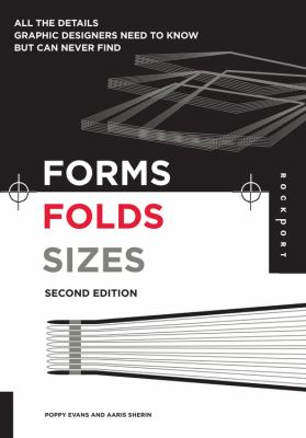 Forms, Folds and Sizes: All the Details Graphic Designers Need to Know But Can Never Find 9781592534616