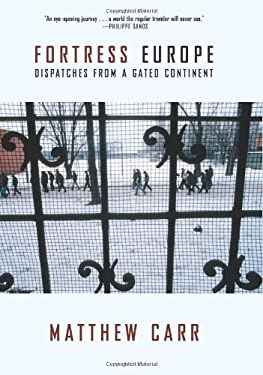 Fortress Europe: Dispatches from a Gated Continent 9781595586858