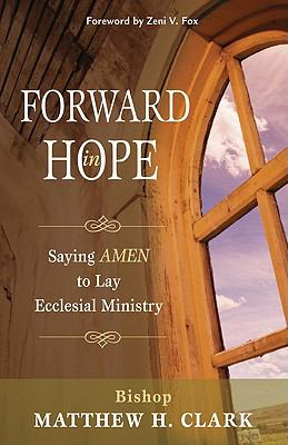 Forward in Hope: Saying AMEN to Lay Ecclesial Ministry 9781594711916