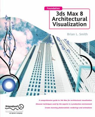 Foundation 3ds Max 8 Architectural Visualization: 9781590595572