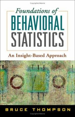 Foundations of Behavioral Statistics: An Insight-Based Approach 9781593852856