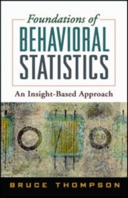 Foundations of Behavioral Statistics: An Insight-Based Approach 9781593858407
