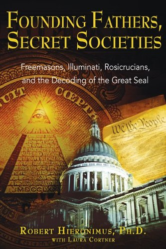 Founding Fathers, Secret Societies: Freemasons, Illuminati, Rosicrucians, and the Decoding of the Great Seal 9781594770876