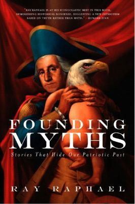 Founding Myths: Stories That Hide Our Patriotic Past 9781595580733