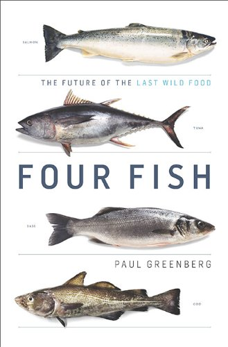 Four Fish: The Future of the Last Wild Food 9781594202568