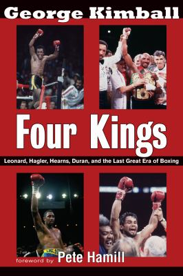 Four Kings: Leonard, Hagler, Hearns, Duran and the Last Great Era of Boxing 9781590131626