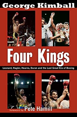 Four Kings: Leonard, Hagler, Hearns, Duran, and the Last Great Era of Boxing 9781590132388