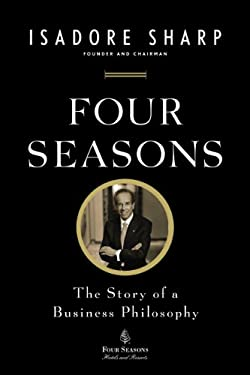 Four Seasons: The Story of a Business Philosophy 9781591845645