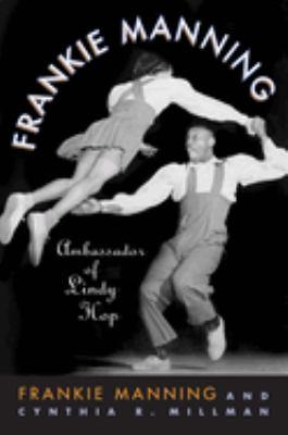 Frankie Manning: Ambassador of Lindy Hop 9781592135639