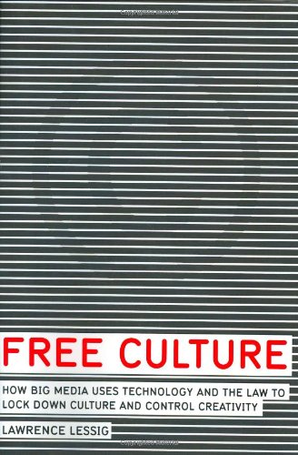 Free Culture: How Big Media Uses Technology and the Law to Lock Down Culture and Control Creativity 9781594200069