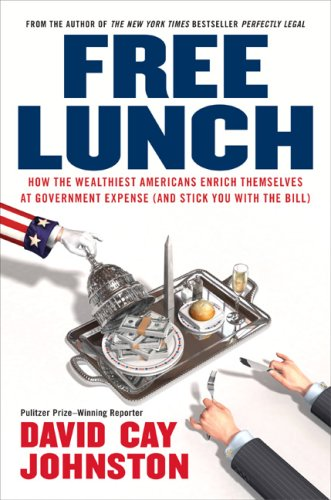 Free Lunch: How the Wealthiest Americans Enrich Themselves at Government Expense (and Stick You with the Bill) 9781591841913
