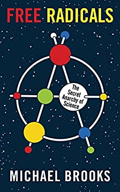 Free Radicals: The Secret Anarchy of Science 9781590208540