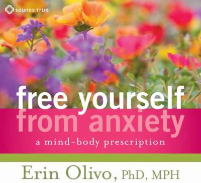 Free Yourself from Anxiety: A Mind-Body Prescription 9781591799177