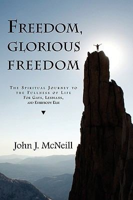 Freedom Glorious Freedom: The Spiritual Journey to the Fullness of Life for Gays, Lesbians, and Everybody Else 9781590211489