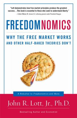 Freedomnomics: Why the Free Market Works and Other Half-Baked Theories Don't 9781596985063
