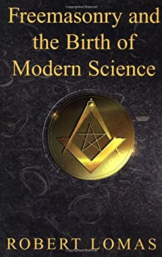 Freemasonry and the Birth of Modern Science 9781592330645