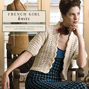 French Girl Knits: Innovative Techniques, Romantic Details, and Feminine Designs 9781596680692