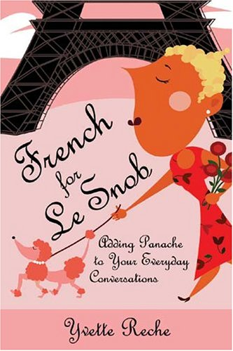French for Le Snob: Adding Panache to Your Everyday Conversations 9781595800039