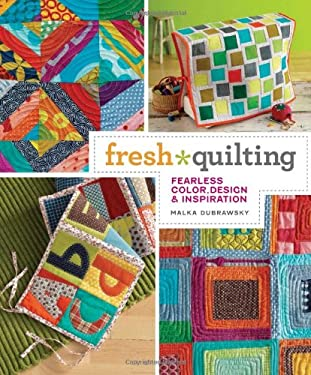 Fresh Quilting: Fearless Color, Design, & Inspiration 9781596682351