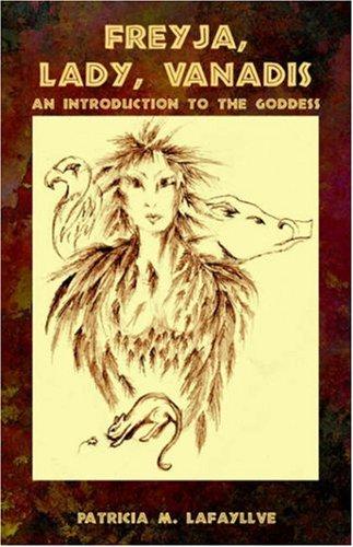 Freyja, Lady, Vanadis: An Introduction to the Goddess 9781598004212