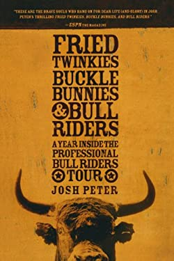 Fried Twinkies, Buckle Bunnies, & Bull Riders: A Year Inside the Professional Bull Riders Tour 9781594865220