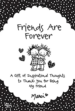 Friends Are Forever: A Gift of Inspirational Thoughts to Thank You for Being My Friend 9781598426014