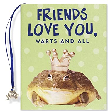 Friends Love You, Warts and All [With Frog Charm] 9781593599225