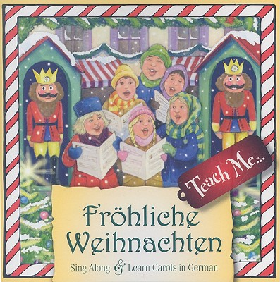 Frohliche Weihnachten: Sing Along And Learn Carols In German 9781599729039