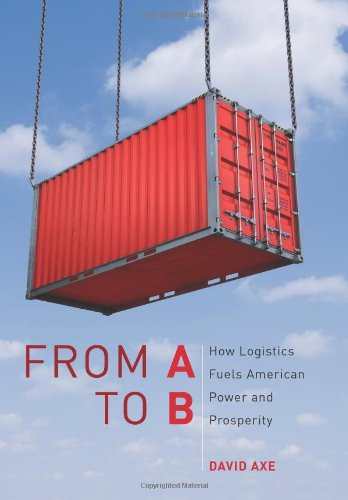 From A to B: How Logistics Fuels American Power and Prosperity 9781597975254